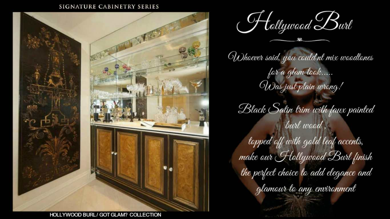 HOLLYWOOD BURL  SIGNATURE CABINETRY SERIES