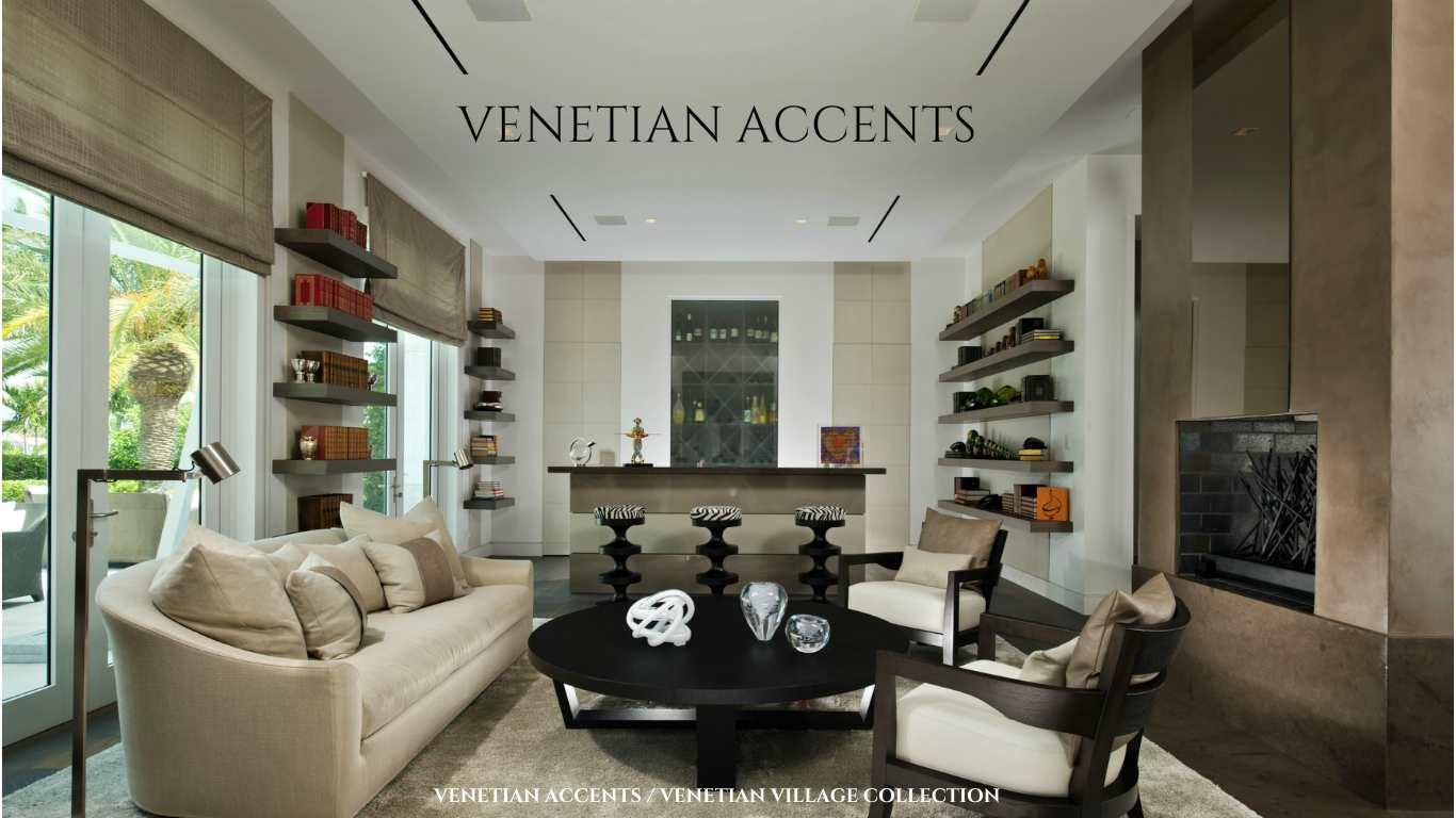 VENETIAN ACCENTS  VENETIAN VILLAGE COLLECTION
