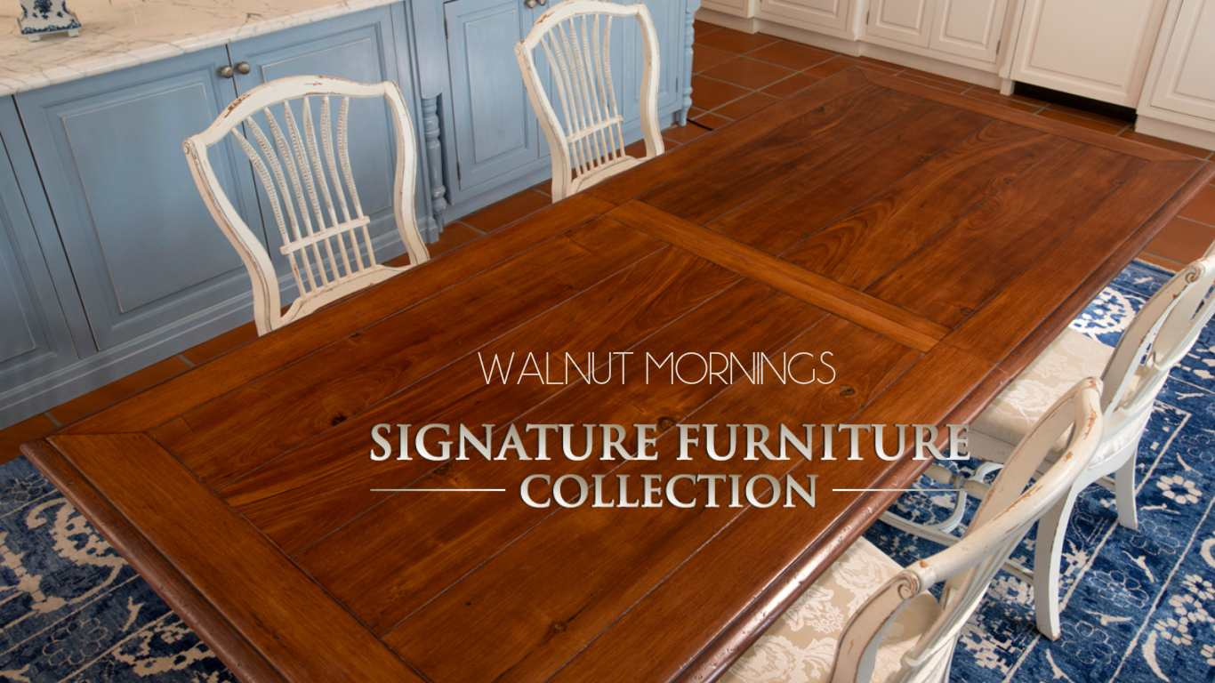 WALNUT MORNINGS  SIGNATURE FURNITURE COLLECTION