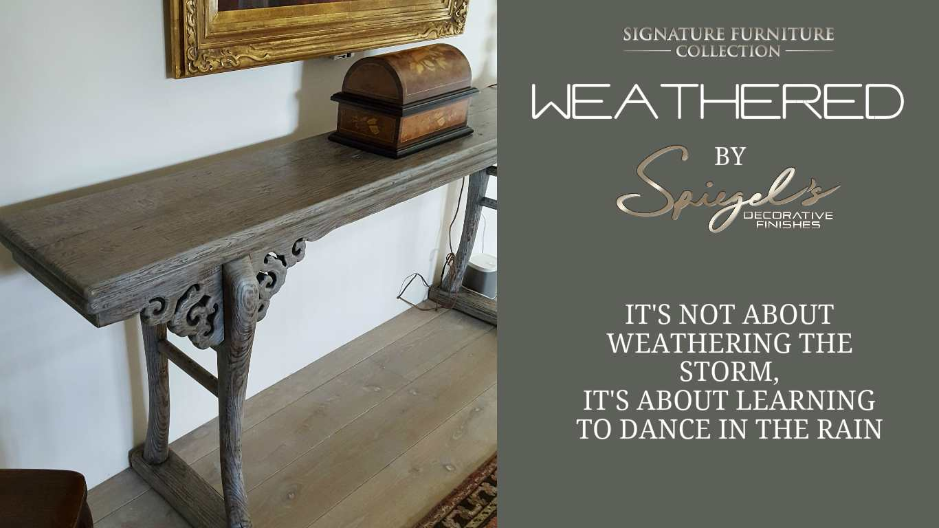 WEATHERED  SIGNATURE FURNITURE COLLECTION